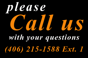 Please call us with questions. (406) 215-1588 Extension 1